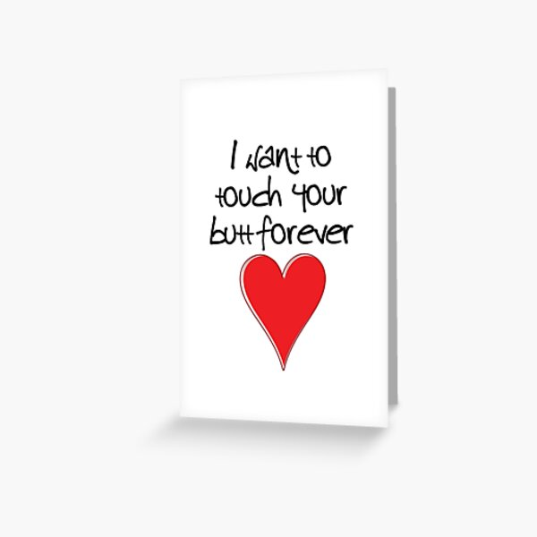 I Want to Touch Your Butt Forever - Valentines Design, Typography and Heart Greeting Card
