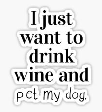 I just want to drink wine and pet my dog. Sticker
