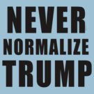 NEVER NORMALIZE TRUMP by Greenbaby
