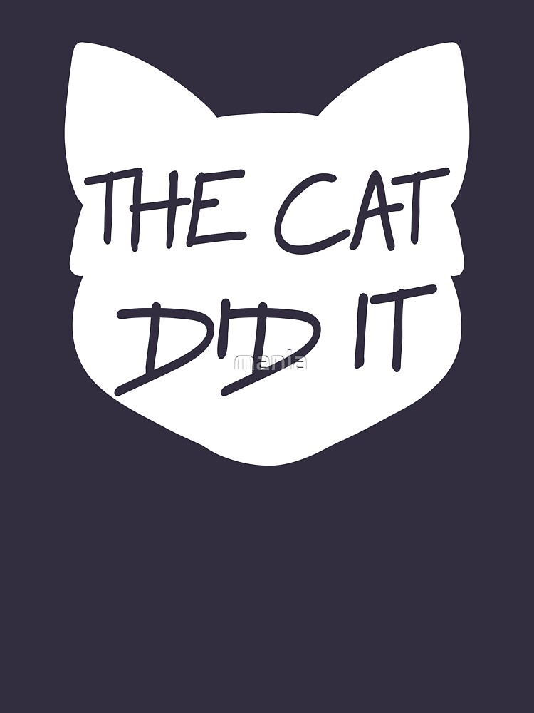 The cat did it by mania