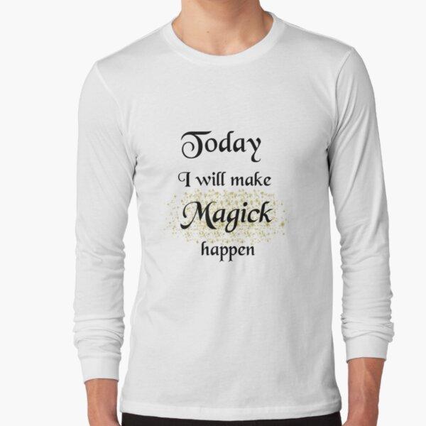 Today, I will make Magick happen Long Sleeve T-Shirt