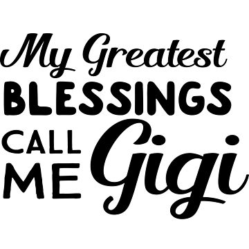 My greatest blessings call me gigi by familyman