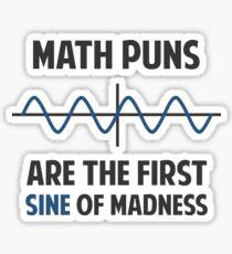 Math Puns First Sine of Madness Sticker