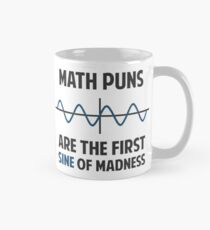 Taza Math Puns First Sine of Madness