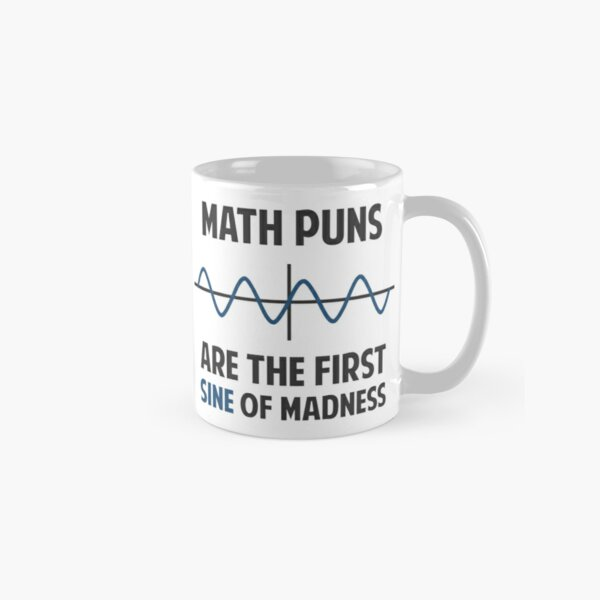 Math Puns First Sine of Madness Classic Mug