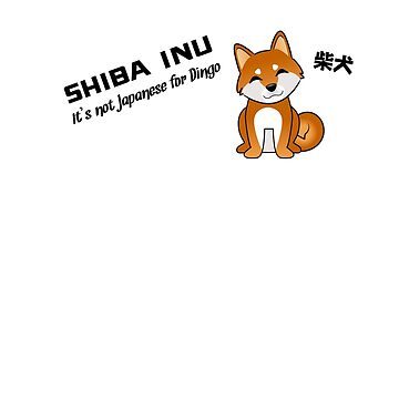 """Shiba Inu: """"It's not Japanese for Dingo"""" - Red T-Shirt by steenium"""