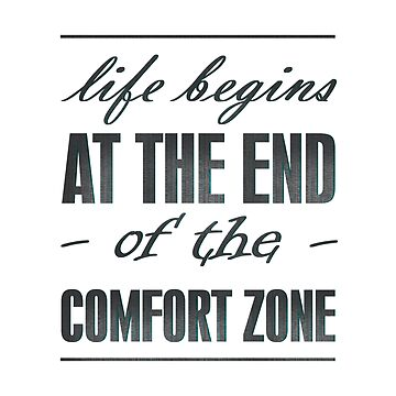 life begins at the end of the comfort zone by imfine