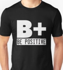 B+ Be Positive  Unisex T-Shirt