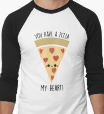You have a Pizza of my Heart T-Shirt