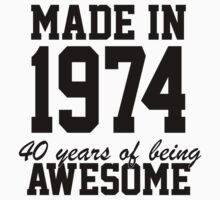 Funny 'Made in 1974, 40 years of being awesome' limited edition birthday t-shirt   Unisex T-Shirt