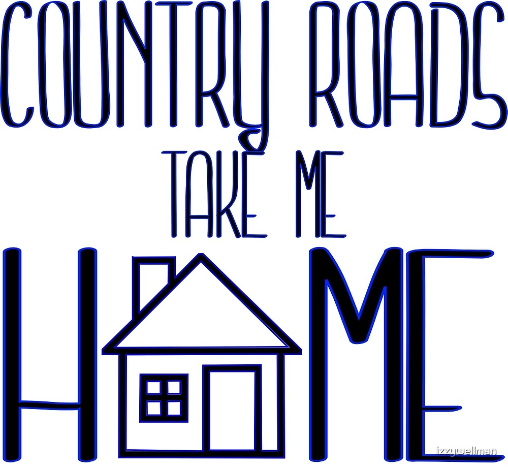 Country Roads, Take Me Home by izzywellman