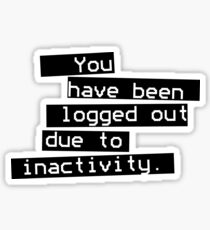 Logged out due to inactivity Sticker