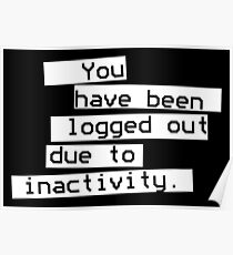 logged out due to inactivity Poster