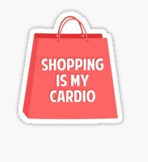Shopping is my Cardio Sticker