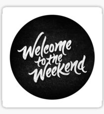 Welcome To The Weekend Sticker