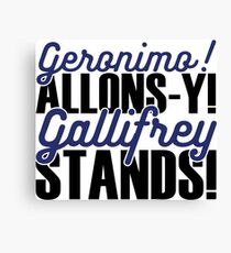 """Doctor Who - """"Geronimo! Allons-y! Gallifrey Stands!"""" Canvas Print"""