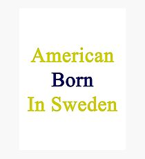 American Born In Sweden  Photographic Print