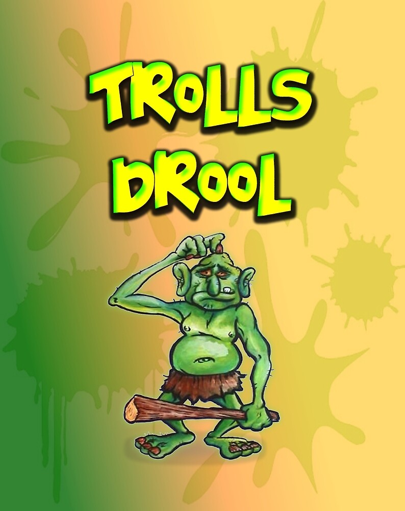 Trolls Drool by MA-TE