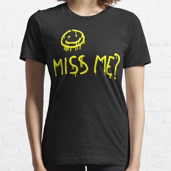 Miss me? Essential T-Shirt
