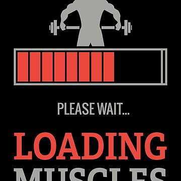 Please Wait Loading Muscles Funny Gym Workout saying by GreensDream