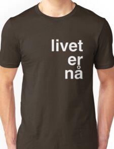 Livet er na Unisex T-Shirt