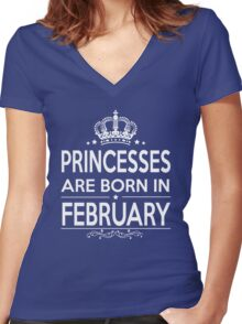 PRINCESSES ARE BORN IN FEBRUARY Women's Fitted V-Neck T-Shirt