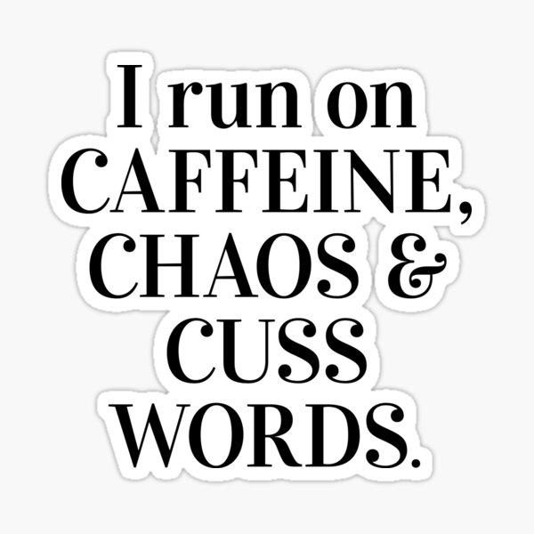 I run on caffeine, chaos and cuss words Sticker