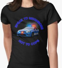 speak to neighbours,not cops Womens Fitted T-Shirt