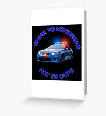 speak to neighbours,not cops Greeting Card