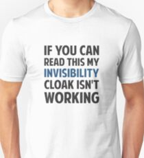 My Invisibility Cloak Isn't Working T-Shirt