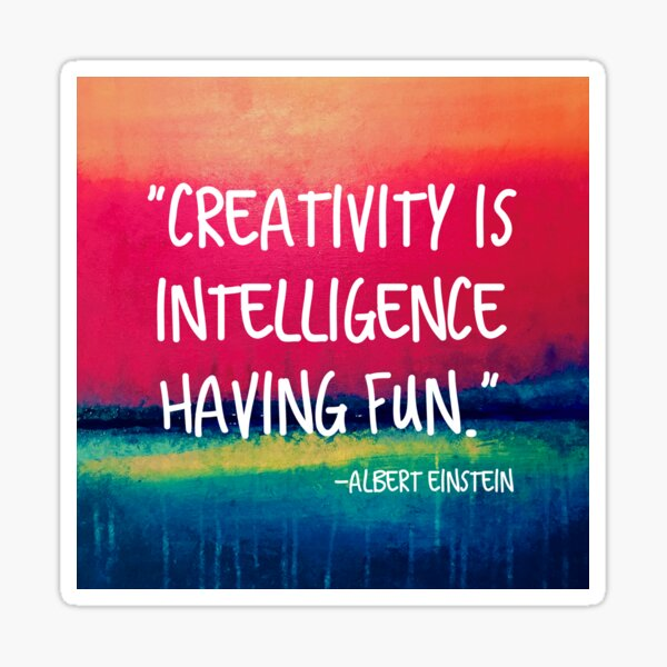Creativity is Intelligence Having Fun Sticker