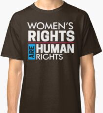 Women's Rights are Human Rights: Womens March Classic T-Shirt