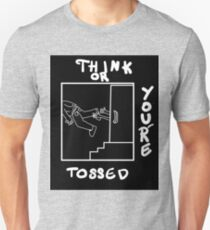 Think or You're Tossed Unisex T-Shirt