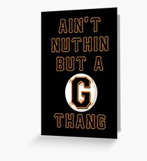 AIN'T NUTHIN BUT A G THANG Greeting Card