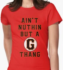AIN'T NUTHIN BUT A G THANG Womens Fitted T-Shirt