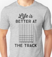 Life is better at the track Unisex T-Shirt