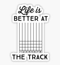 Life is better at the track Sticker