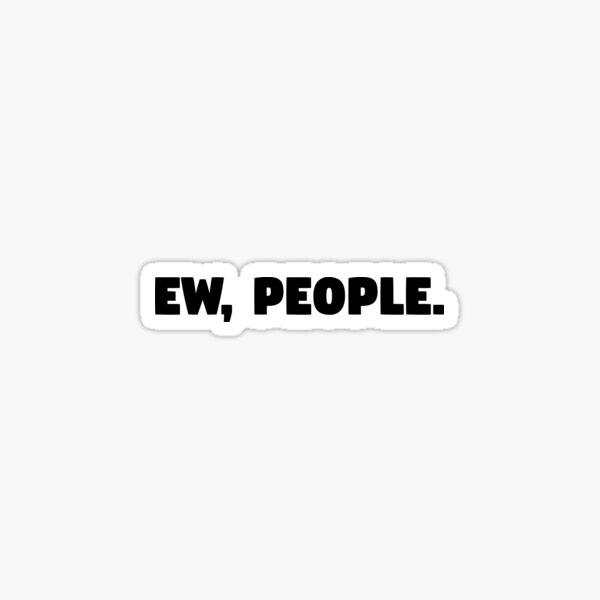 Ew, People Sticker