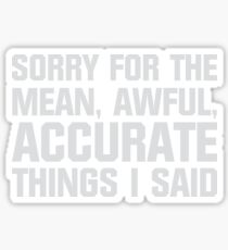 Mean, Awful, Accurate Things Sticker