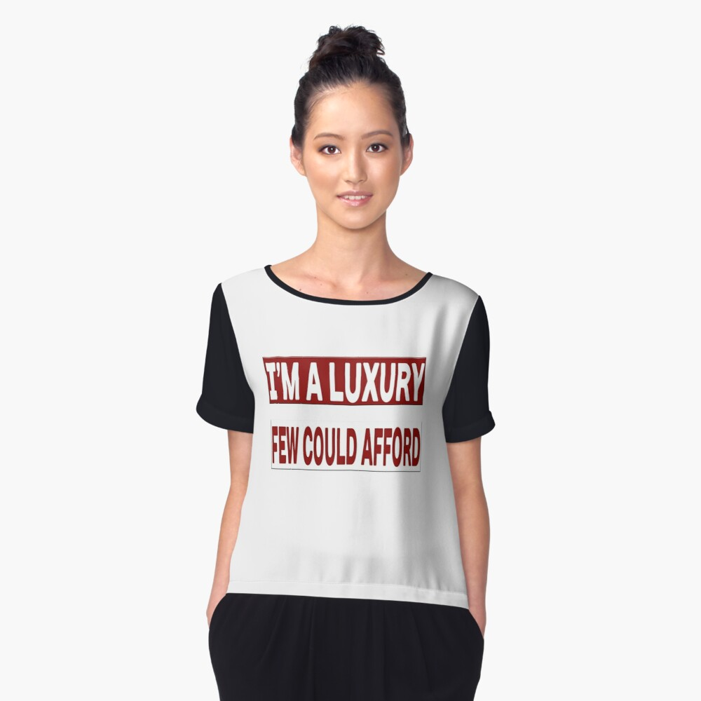 I'm A Luxury Few Could Afford Women's Chiffon Top Front