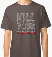 Kill Your Darlings Classic T-Shirt