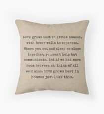 Love Grows Best In Little Houses Throw Pillow