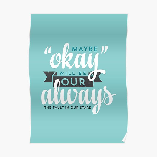"""Maybe """"Okay"""" Will Be Our """"Always"""" Poster"""
