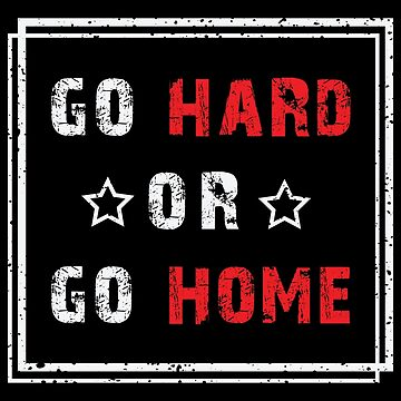 Go Home Or Go Hard Fitness Motivation by GreensDream