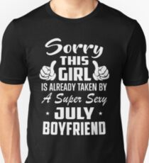 Sorry This Girl Is Already Taken By A Super Sexy July Boyfriend Unisex T-Shirt