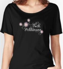 My Favorite Murder- F*ck Politeness (white text) Women's Relaxed Fit T-Shirt