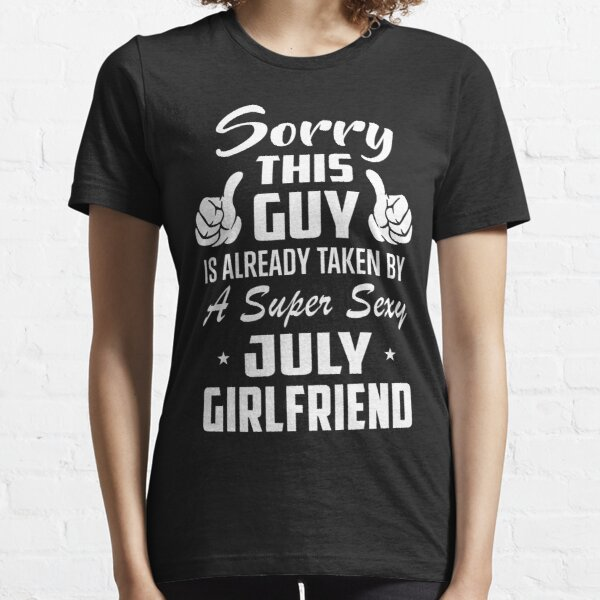 This Guy Is Taken By A Super Sexy July Girlfriend Essential T-Shirt