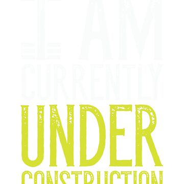 I Am Currently Under Construction Gym Funny Text by GreensDream