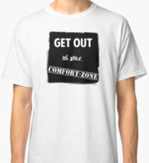 Get out of your comfort zone Classic T-Shirt