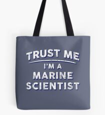 Trust Me I'm A Marine Scientist Tote Bag